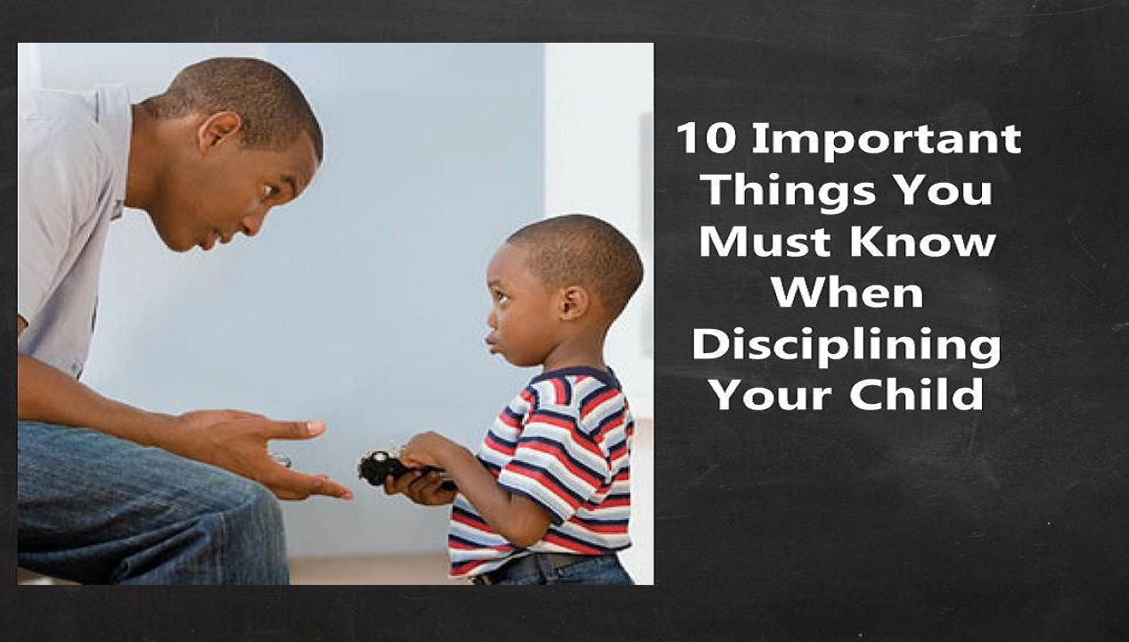 10 Important Things You Must Know When Disciplining Your Child