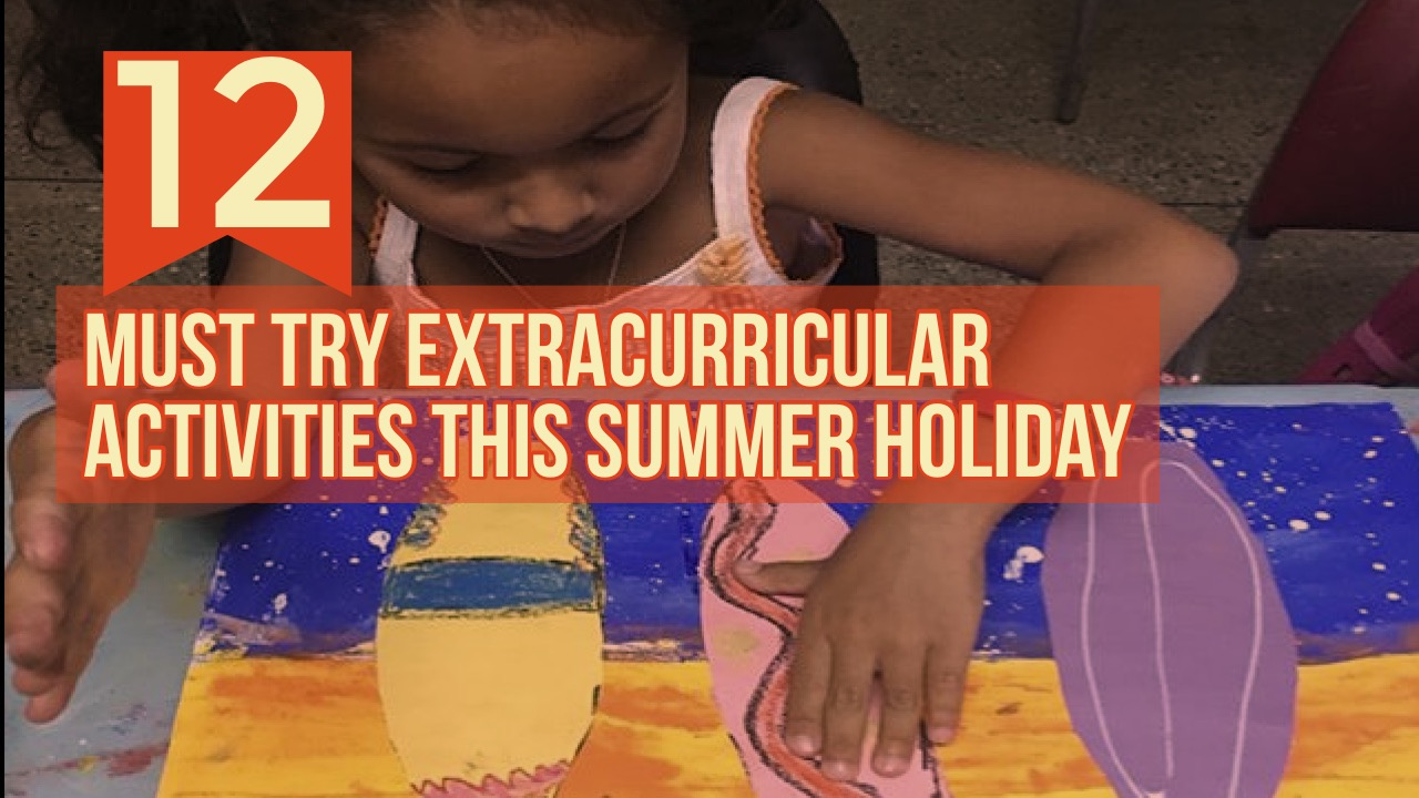 12 Must Try Extracurricular Activities This Summer Holiday